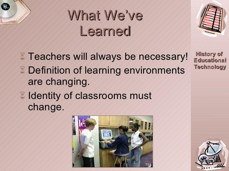 What We've Learned <ul><li>Teachers will always be necessary! </li></ul><ul><li>Definition of learning environments are ch...