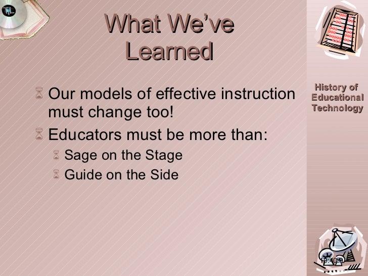 <ul><li>Our models of effective instruction must change too! </li></ul><ul><li>Educators must be more than:  </li></ul><ul...