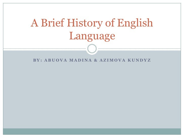 A Brief History of English        LanguageBY: ABUOVA MADINA & AZIMOVA KUNDYZ