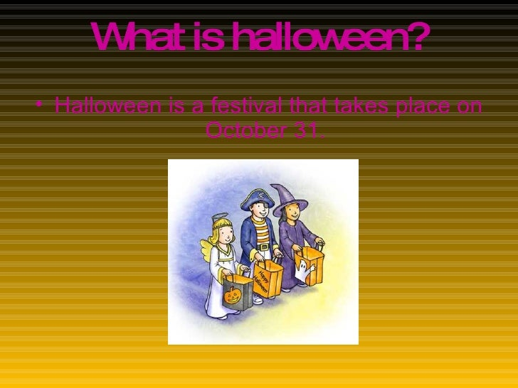 <ul><li>Halloween is a festival that takes place on October 31.  </li></ul>What is halloween?