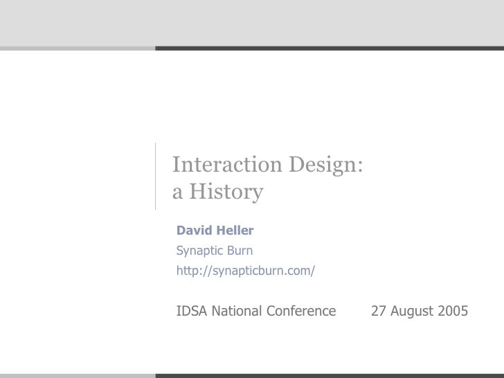 Interaction Design:  a History David Heller  Synaptic Burn http://synapticburn.com/  IDSA National Conference  27 August 2...