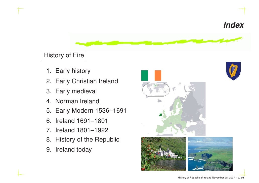 a history of ireland The history of ireland and its irish heritage is rich with stories of bravery, battles, and love from the celtic tribes to invasions from other countries, this area of the world has much to.