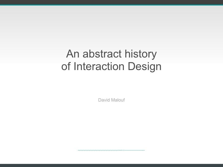 An abstract history of Interaction Design David Malouf
