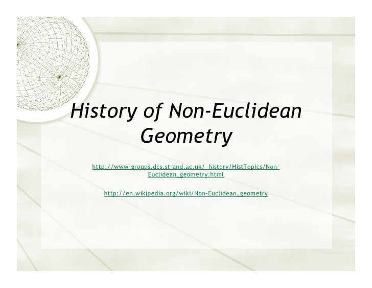 History of Non-Euclidean        Geometry   http://www-groups.dcs.st-and.ac.uk/~history/HistTopics/Non-                   E...
