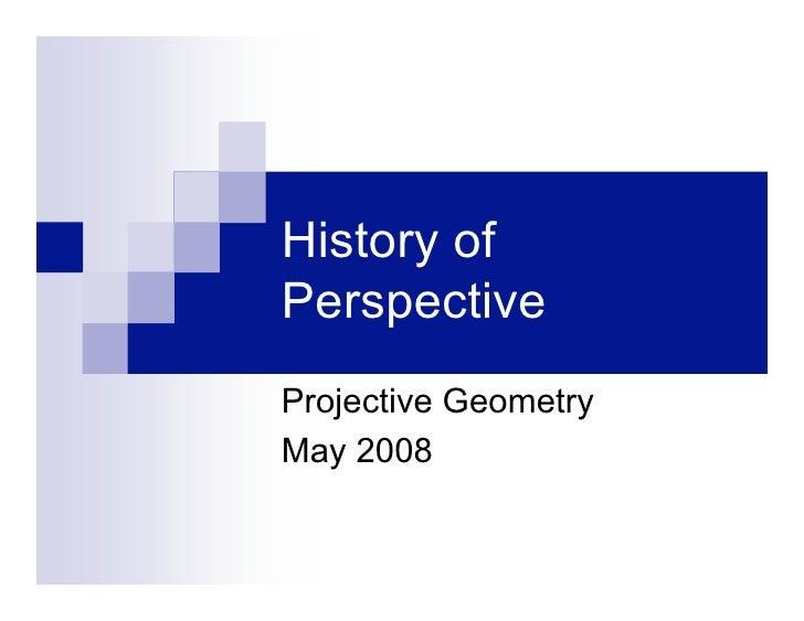History of Perspective Projective Geometry May 2008