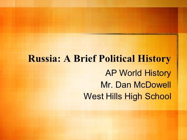 Russia: A Brief Political History AP World History Mr. Dan McDowell West Hills High School
