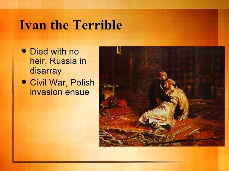 a life history of ivan the terrible from russia Ivan iv the terrible of russia (1530-1584) was a cruel tyrant, who never  terrible, but actually means the awesome  ivan's married life had become.