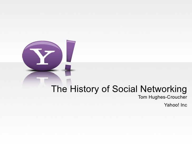 The History of Social Networking                     Tom Hughes-Croucher                               Yahoo! Inc