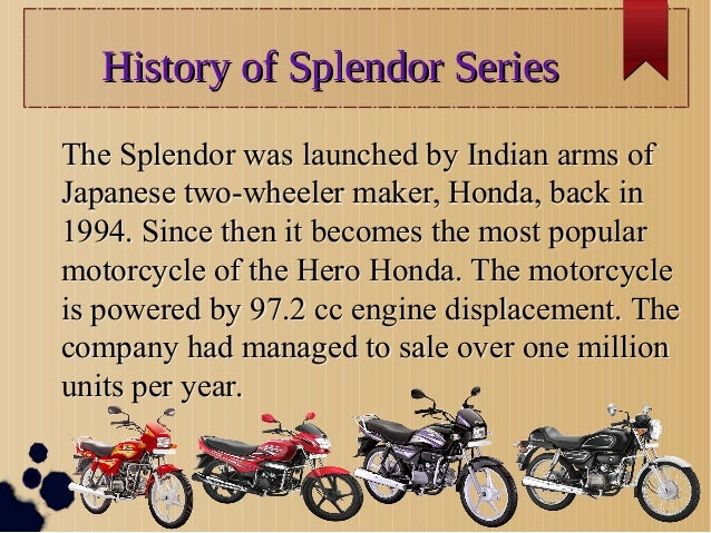 History of Splendor SeriesHistory of Splendor Series The Splendor was launched by Indian arms of Japanese two-wheeler make...
