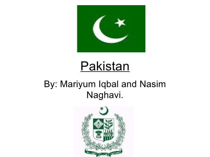 Pakistan By: Mariyum Iqbal and Nasim           Naghavi.