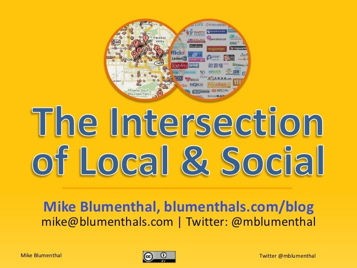 The Intersectionof Local & Social<br />Mike Blumenthal, blumenthals.com/blog<br />mike@blumenthals.com | Twitter: @mblumen...