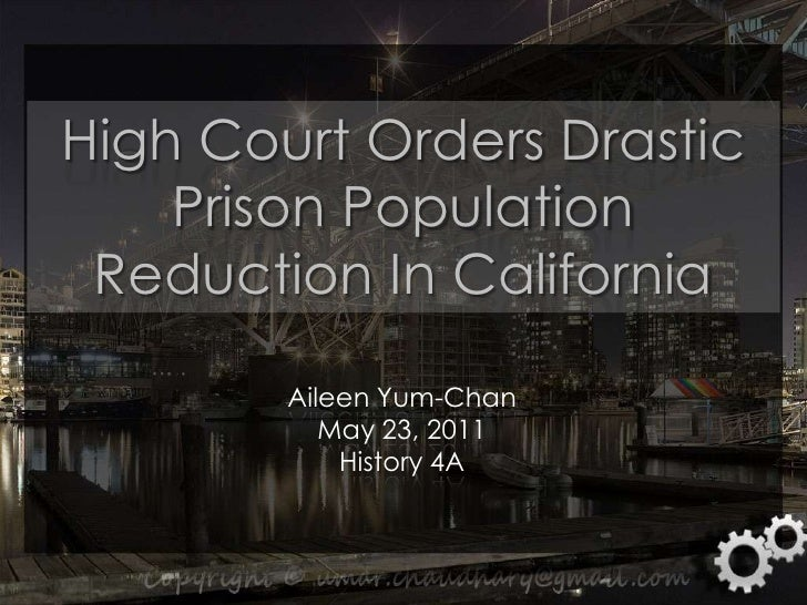 High Court Orders Drastic Prison Population Reduction In California<br />Aileen Yum-Chan<br />May 23, 2011<br />History 4A...