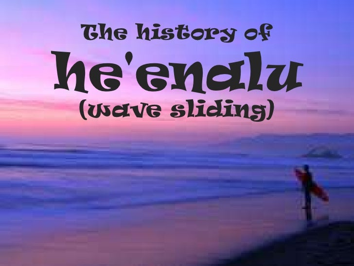 The history of he'enalu<br />(wave sliding)<br />
