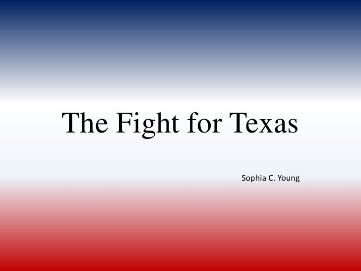 The Fight for Texas<br />Sophia C. Young<br />