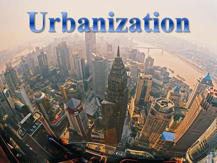 the development of urbanization This rapid urbanization coupled with population growth is changing the  has  resulted in the development of slums and informal settlements in.
