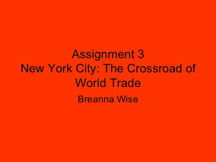Assignment 3 New York City: The Crossroad of World Trade Breanna Wise
