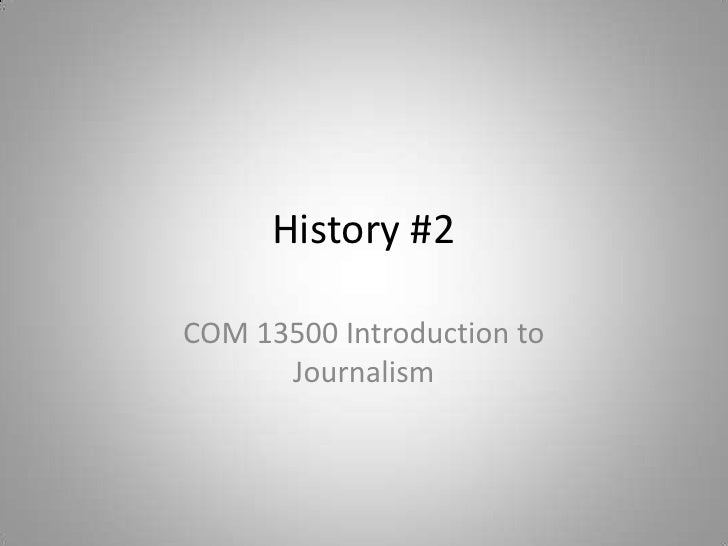 History #2<br />COM 13500 Introduction to Journalism<br />