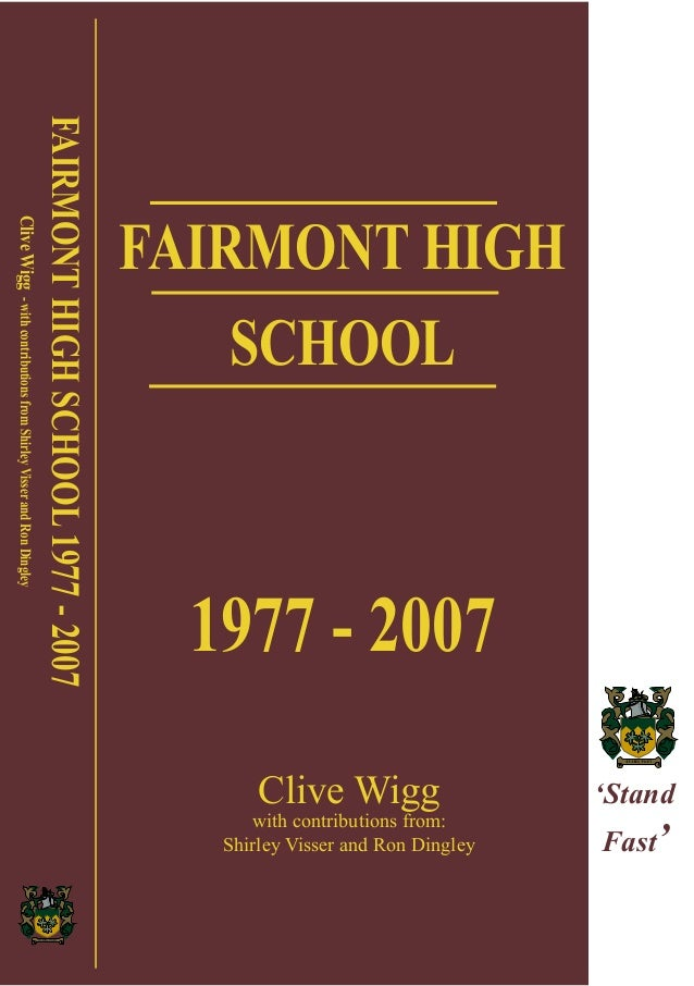FAIRMONT HIGH SCHOOL 1977 - 2007 Clive Wigg with contributions from: Shirley Visser and Ron Dingley FAIRMONTHIGHSCHOOL1977...