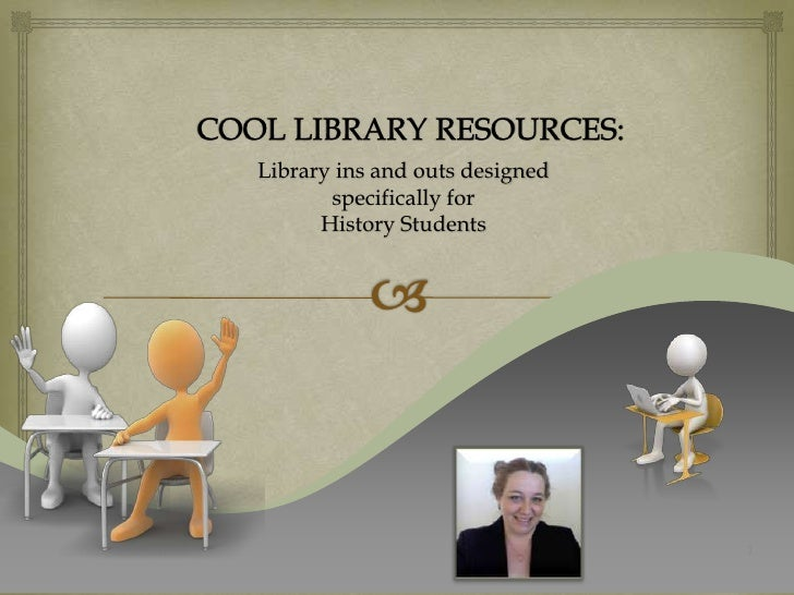 Library ins and outs designed       specifically for      History Students                                1