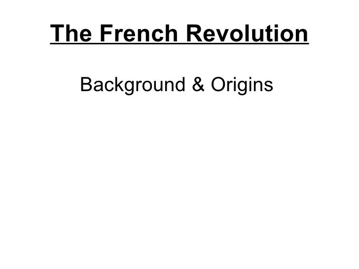 The French Revolution <ul><li>Background & Origins  </li></ul>