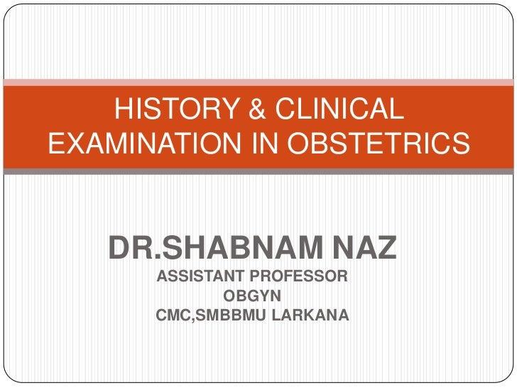 HISTORY & CLINICALEXAMINATION IN OBSTETRICS   DR.SHABNAM NAZ      ASSISTANT PROFESSOR             OBGYN      CMC,SMBBMU LA...