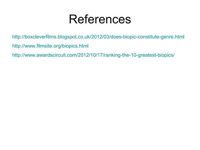 Referenceshttp://boxcleverfilms.blogspot.co.uk/2012/03/does-biopic-constitute-genre.htmlhttp://www.filmsite.org/biopics.ht...