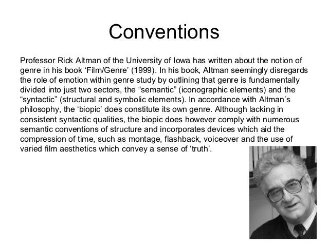 ConventionsProfessor Rick Altman of the University of Iowa has written about the notion ofgenre in his book 'Film/Genre' (...
