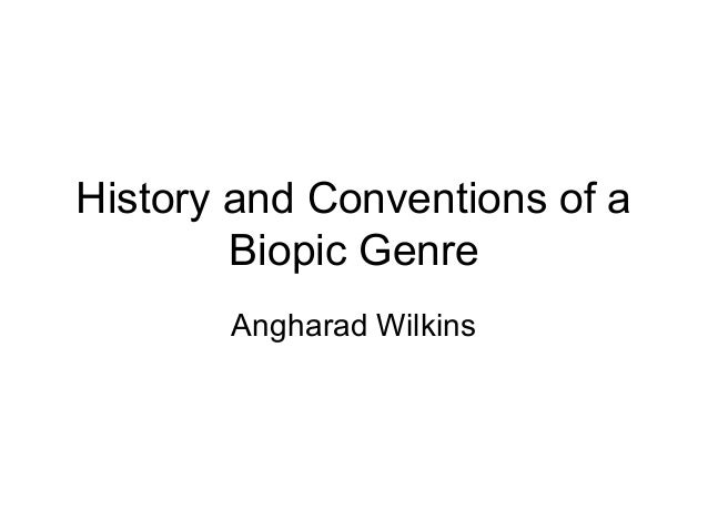 History and Conventions of a        Biopic Genre       Angharad Wilkins