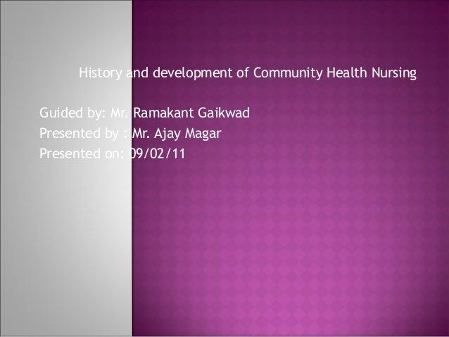 History and development of Community Health NursingGuided by: Mr. Ramakant GaikwadPresented by : Mr. Ajay MagarPresented o...