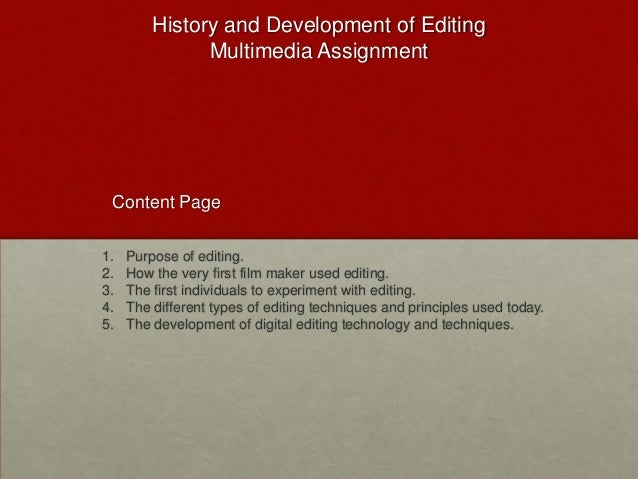 History and Development of Editing               Multimedia Assignment Content Page1.   Purpose of editing.2.   How the ve...
