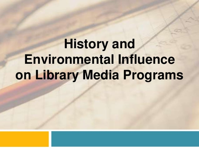 History and Environmental Influenceon Library Media Programs