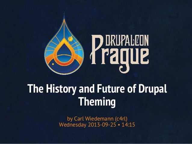 The History and Future of Drupal Theming by Carl Wiedemann (c4rl) Wednesday 2013-09-25 • 14:15