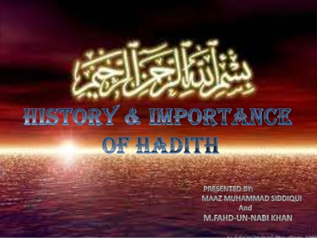 HISTORY AND IMPORTANCE OF HADITHMEANINGS OF HADITHPART1:HISTORY OF COMPILATION OF HADITH• 1-During Holy Prophet(S.A.W)'s L...