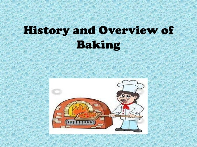 History and Overview of Baking
