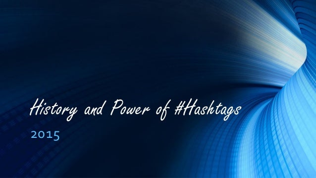 History and Power of #Hashtags 2015