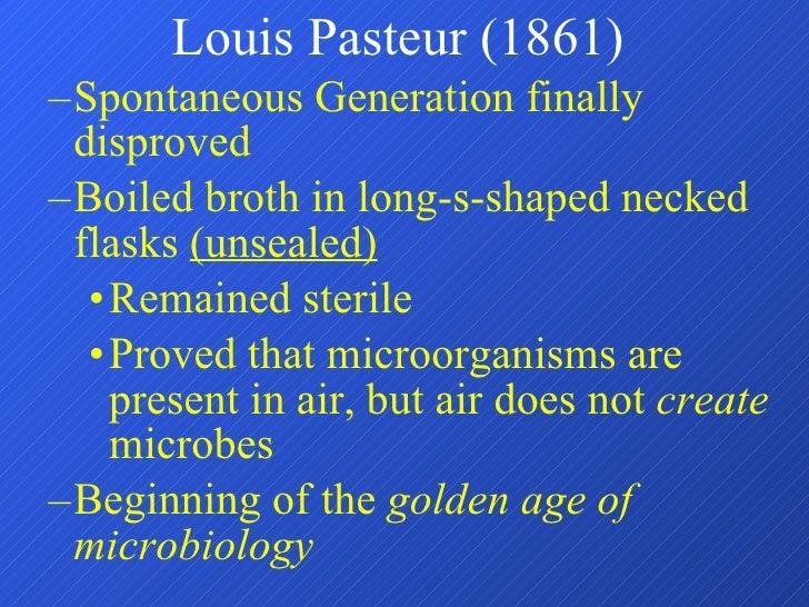 <ul><ul><li>Spontaneous Generation finally disproved </li></ul></ul><ul><ul><li>Boiled broth in long-s-shaped necked flask...
