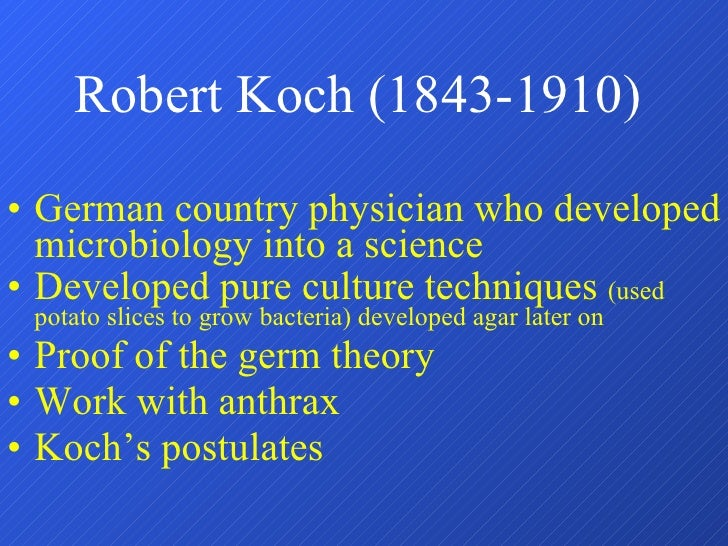 Robert Koch (1843-1910) <ul><li>German country physician who developed microbiology into a science </li></ul><ul><li>Devel...