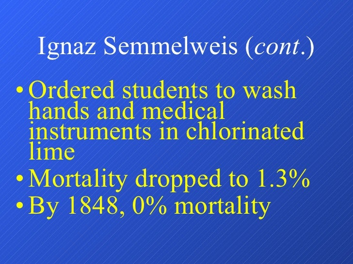 Ignaz Semmelweis ( cont .) <ul><li>Ordered students to wash hands and medical instruments in chlorinated lime </li></ul><u...