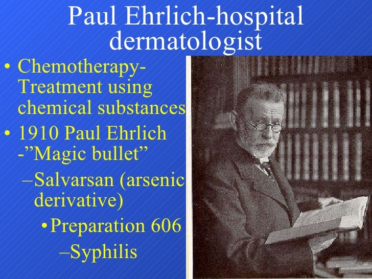 Paul Ehrlich-hospital dermatologist <ul><li>Chemotherapy-Treatment using chemical substances </li></ul><ul><li>1910 Paul E...