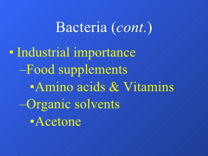 Bacteria ( cont. ) <ul><li>Industrial importance </li></ul><ul><ul><li>Food supplements </li></ul></ul><ul><ul><ul><li>Ami...