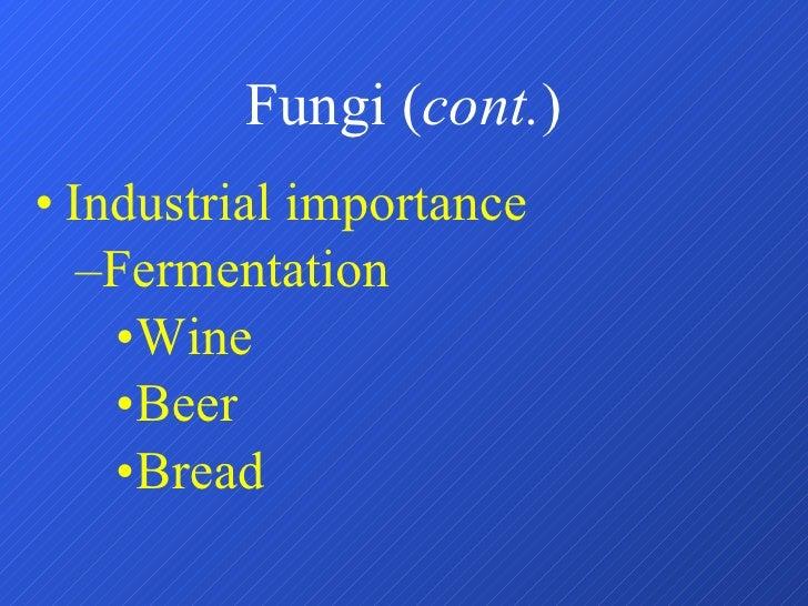 Fungi ( cont. ) <ul><li>Industrial importance </li></ul><ul><ul><li>Fermentation </li></ul></ul><ul><ul><ul><li>Wine </li>...