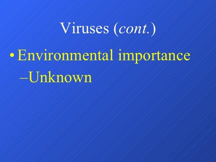 Viruses ( cont. ) <ul><li>Environmental importance </li></ul><ul><ul><li>Unknown </li></ul></ul>