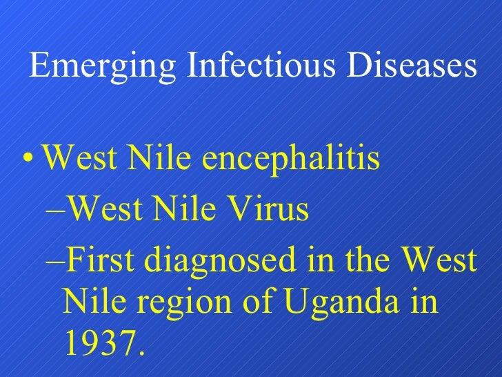 <ul><li>West Nile encephalitis </li></ul><ul><ul><li>West Nile Virus </li></ul></ul><ul><ul><li>First diagnosed in the Wes...