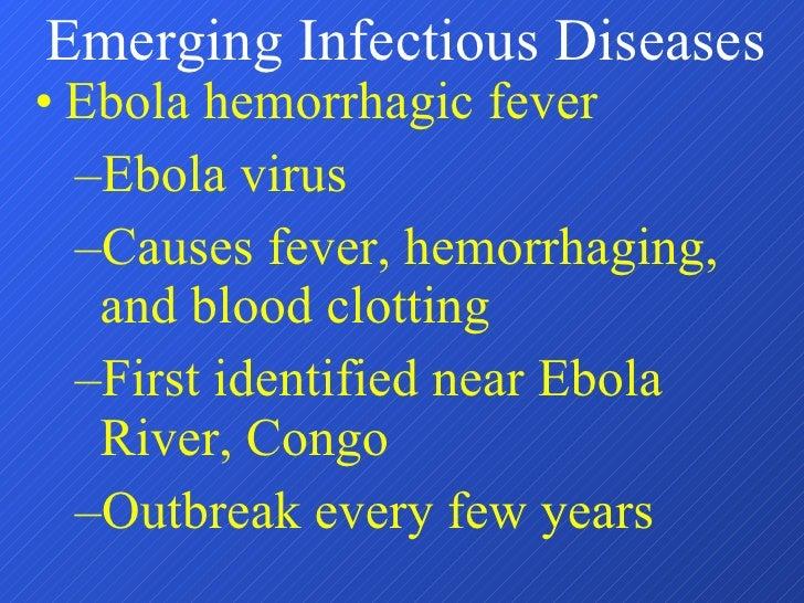 <ul><li>Ebola hemorrhagic fever </li></ul><ul><ul><li>Ebola virus </li></ul></ul><ul><ul><li>Causes fever, hemorrhaging, a...