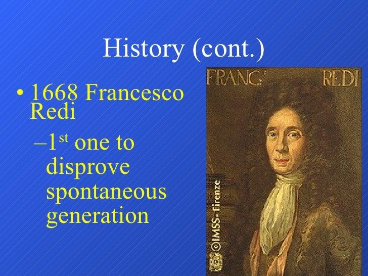 History (cont.) <ul><li>1668 Francesco Redi </li></ul><ul><ul><li>1 st  one to disprove spontaneous generation </li></ul><...