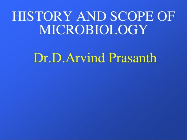 HISTORY AND SCOPE OF MICROBIOLOGY Dr.D.Arvind Prasanth