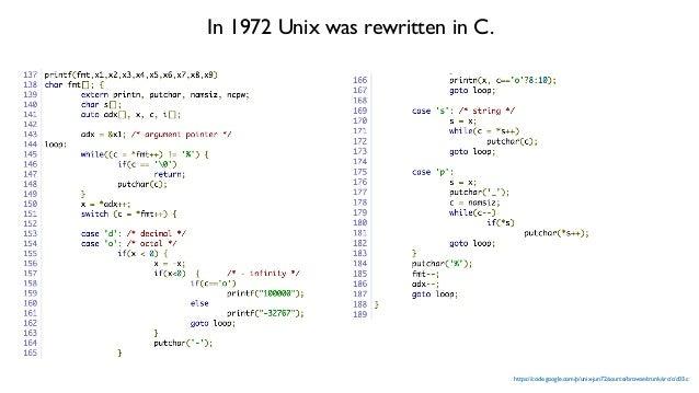 https://code.google.com/p/unix-jun72/source/browse/trunk/src/c/c03.c In 1972 Unix was rewritten in C.