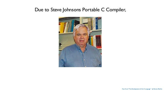 """Due to Steve Johnsons Portable C Compiler, Fact: from """"The Development of the C Language"""" by Dennis Ritchie"""