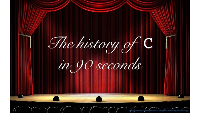 http://thesourceny.com/welcome/wp-content/uploads/2014/02/stage-red-curtain.jpg The history of C in 90 seconds