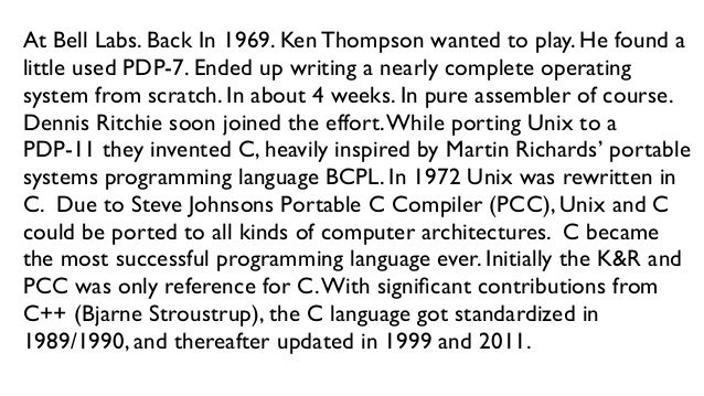 At Bell Labs. Back In 1969. Ken Thompson wanted to play. He found a little used PDP-7. Ended up writing a nearly complete ...